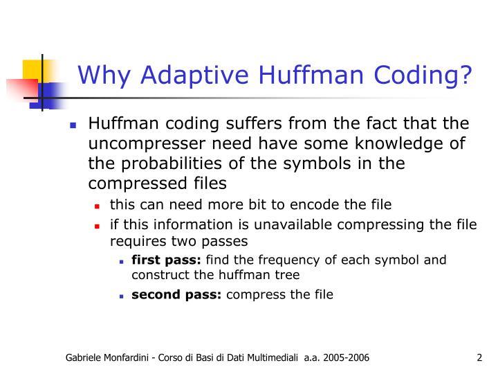 Why adaptive huffman coding