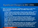 significant changes in irc 20067