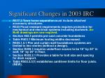 significant changes in 2003 irc