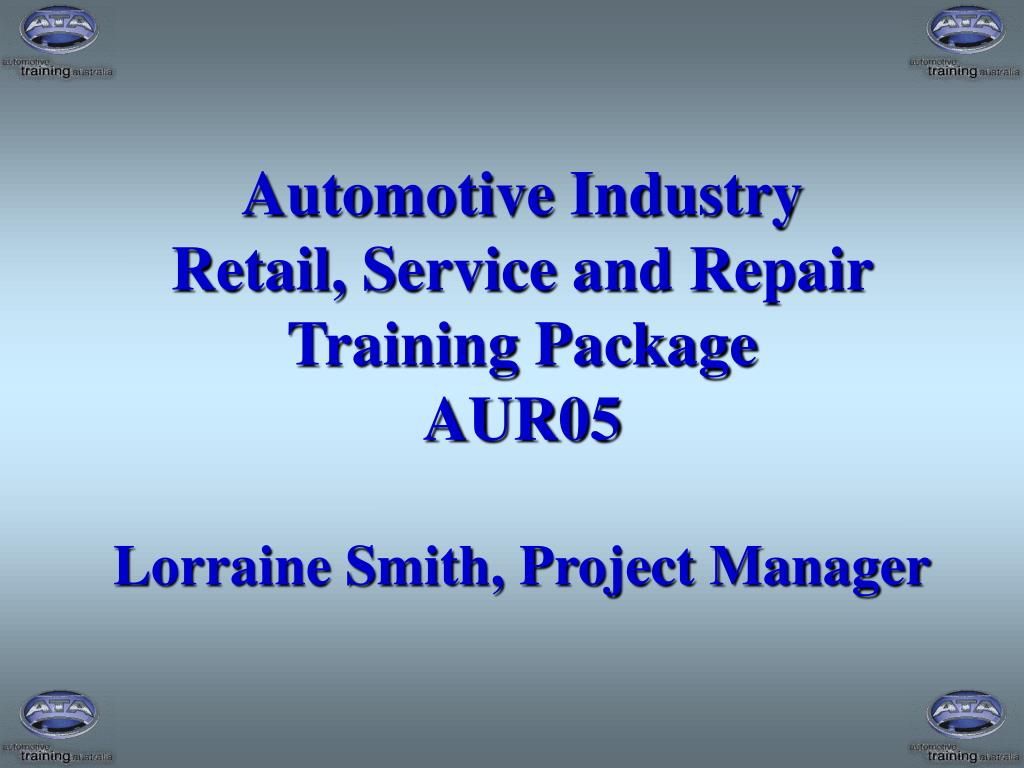 automotive industry retail service and repair training package aur05 lorraine smith project manager l.