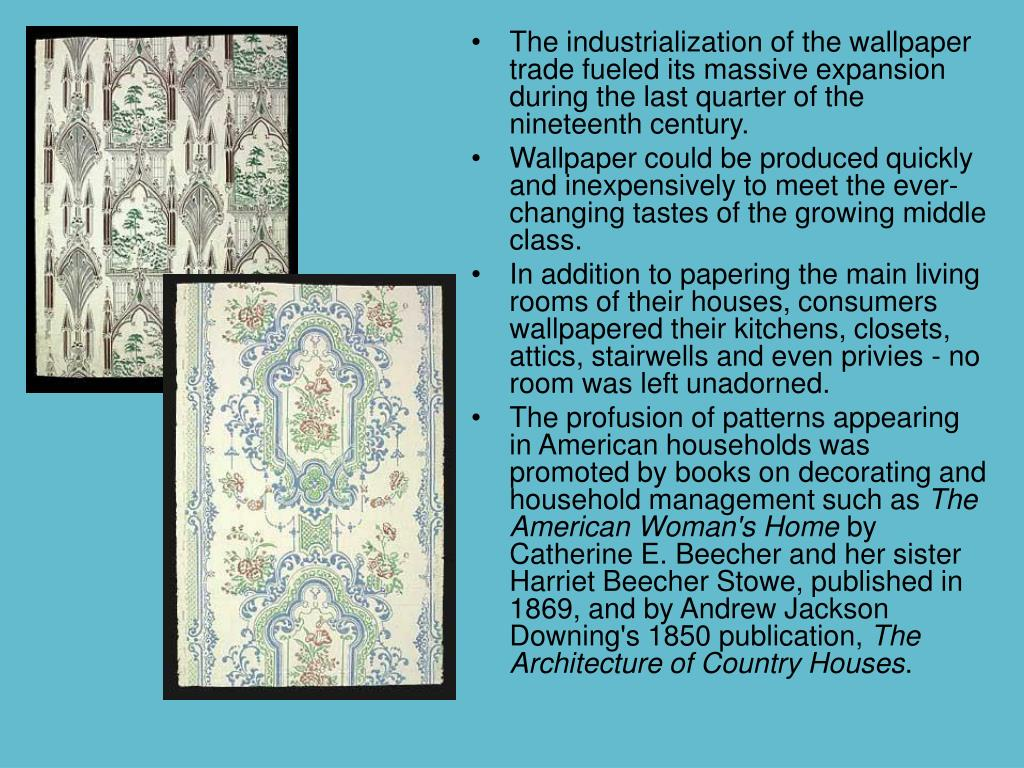 The industrialization of the wallpaper trade fueled its massive expansion during the last quarter of the nineteenth century.