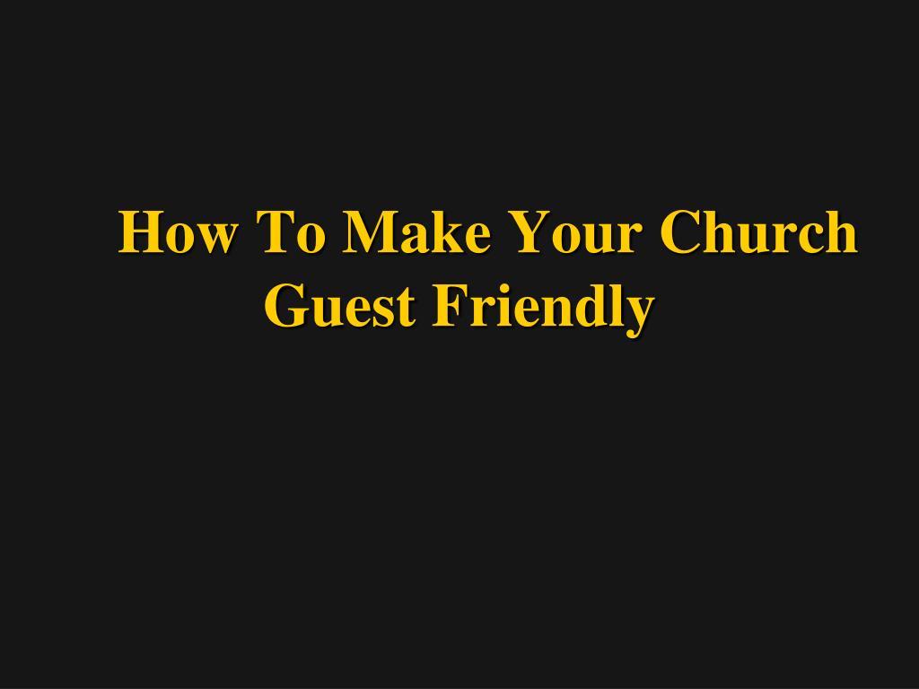 how to make your church guest friendly l.