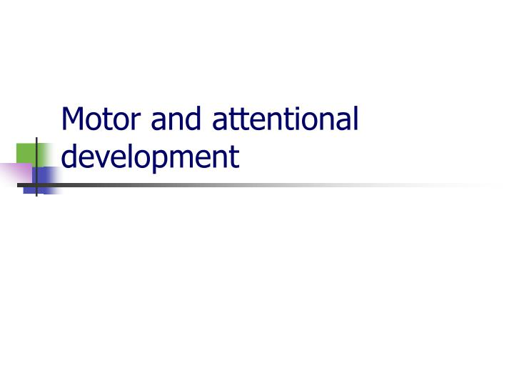 motor and attentional development n.