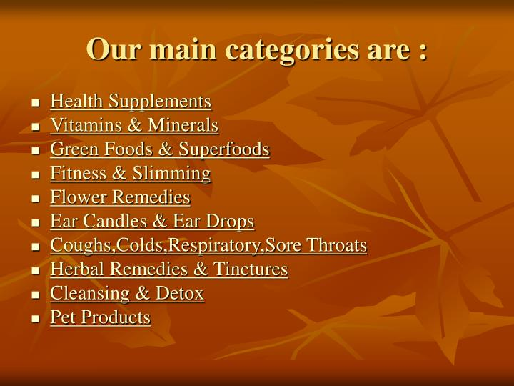 Our main categories are