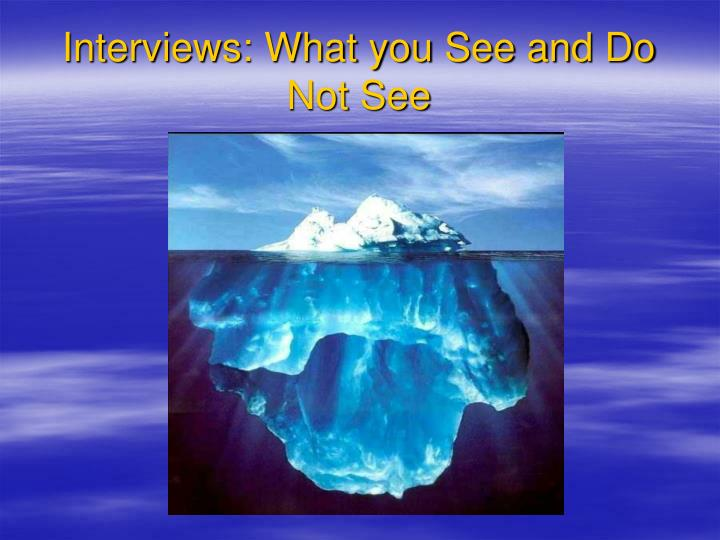 Interviews what you see and do not see