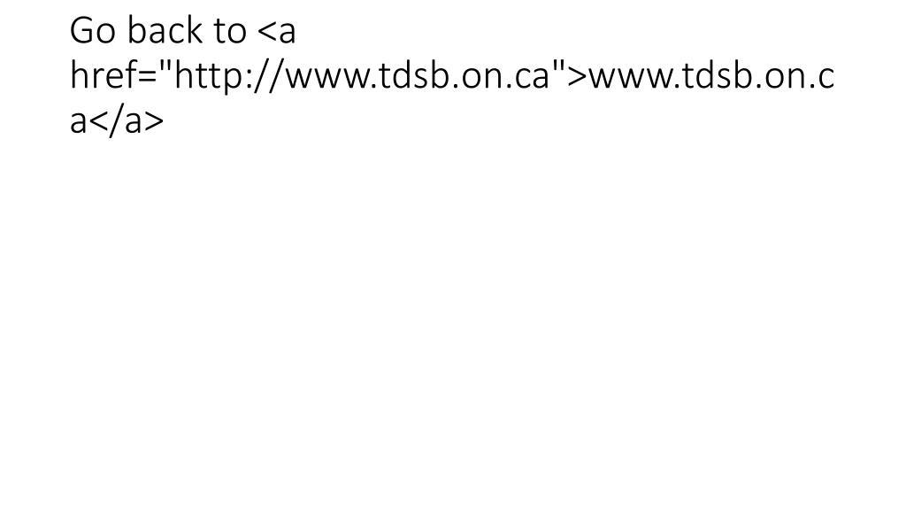 """Go back to <a href=""""http://www.tdsb.on.ca"""">www.tdsb.on.ca</a>"""