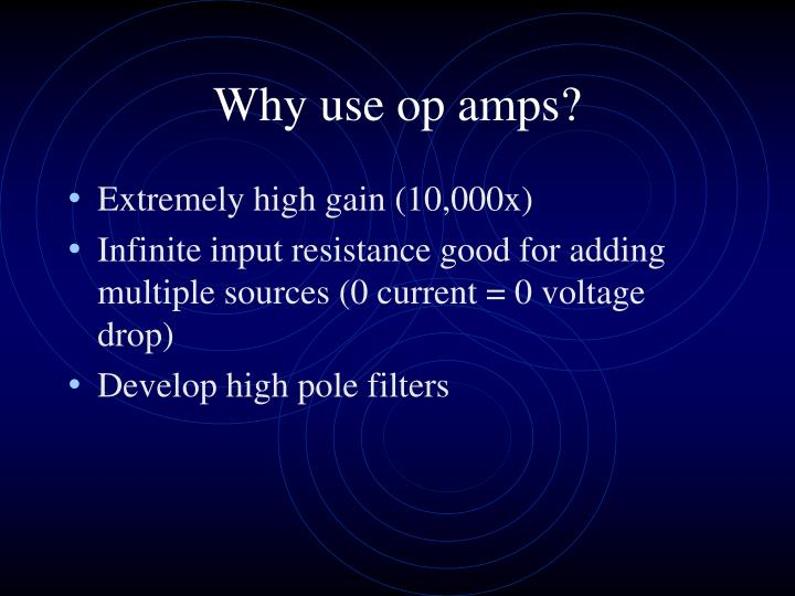 Why use op amps