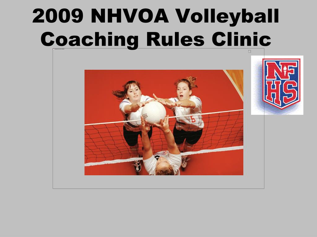 2009 nhvoa volleyball coaching rules clinic l.