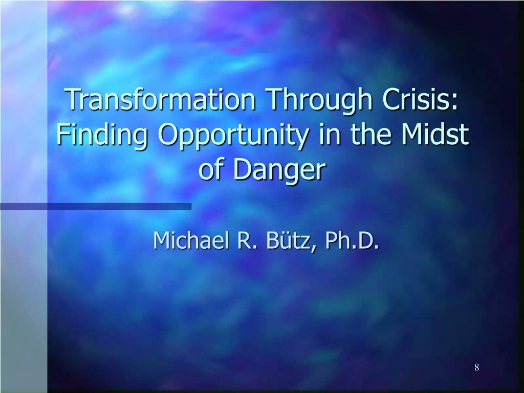 Transformation Through Crisis:  Finding Opportunity in the Midst of Danger