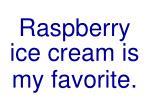 raspberry ice cream is my favorite
