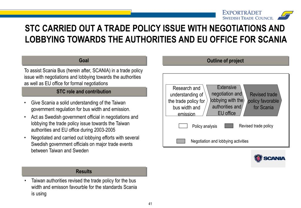 STC CARRIED OUT A TRADE POLICY ISSUE WITH NEGOTIATIONS AND LOBBYING TOWARDS THE AUTHORITIES AND EU OFFICE FOR SCANIA