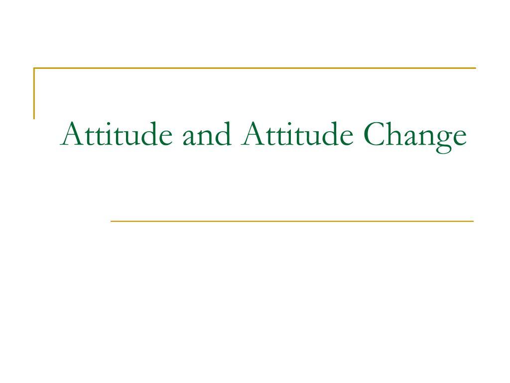 attitude and attitude change l.