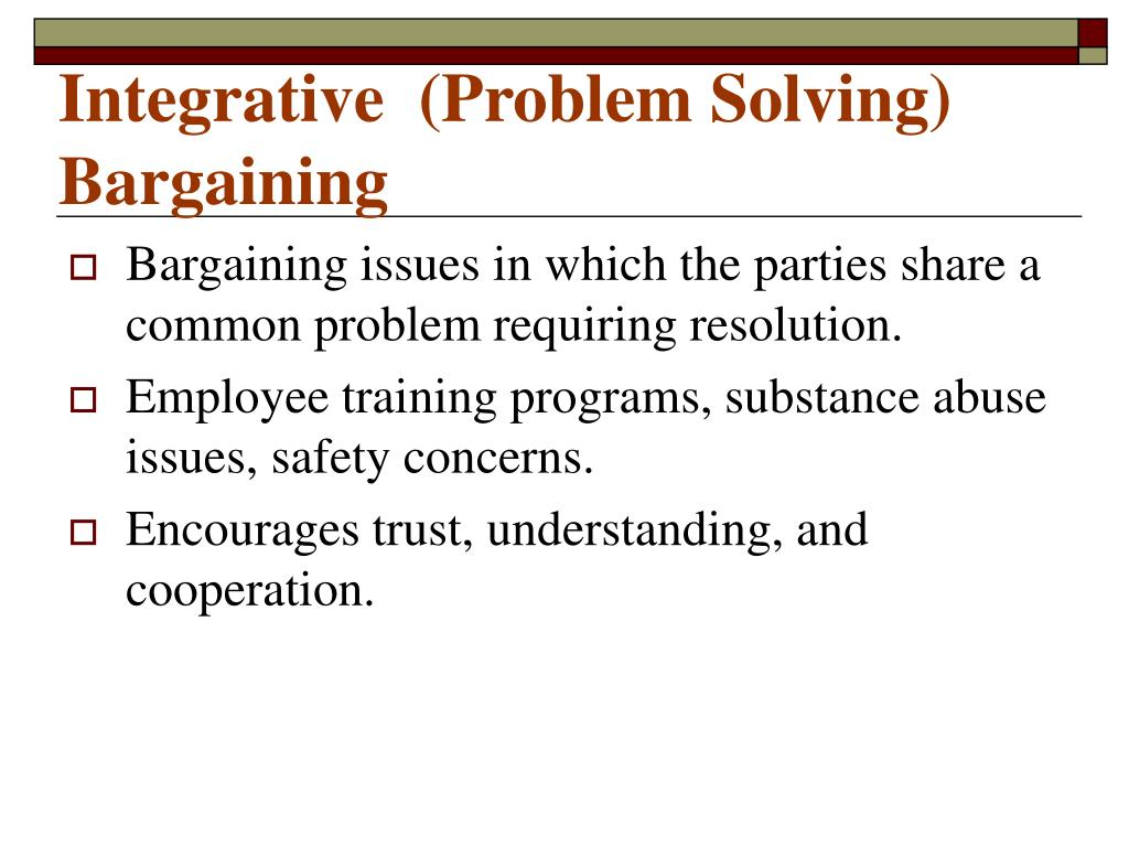 Integrative  (Problem Solving) Bargaining