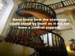 none knew how the staircase could stand by itself as it did not have a central support