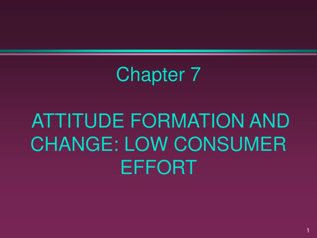 chapter 7 attitude formation and change low consumer effort l.