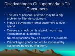 disadvantages of supermarkets to consumers