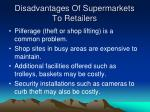 disadvantages of supermarkets to retailers