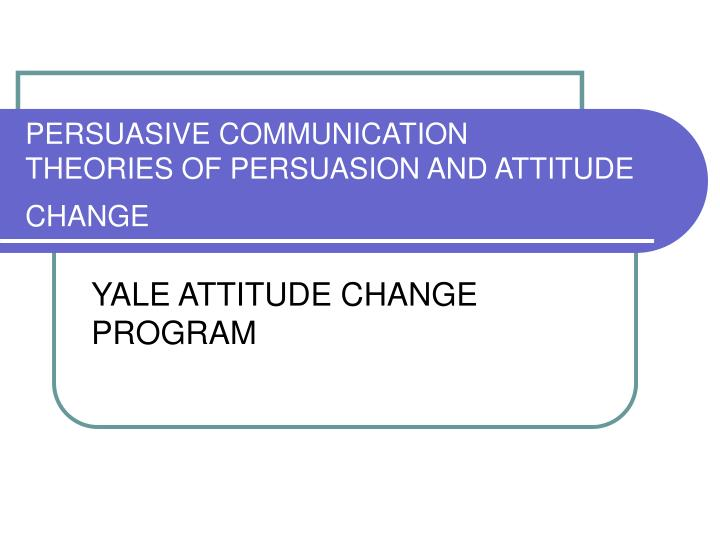 Persuasive communication theories of persuasion and attitude change
