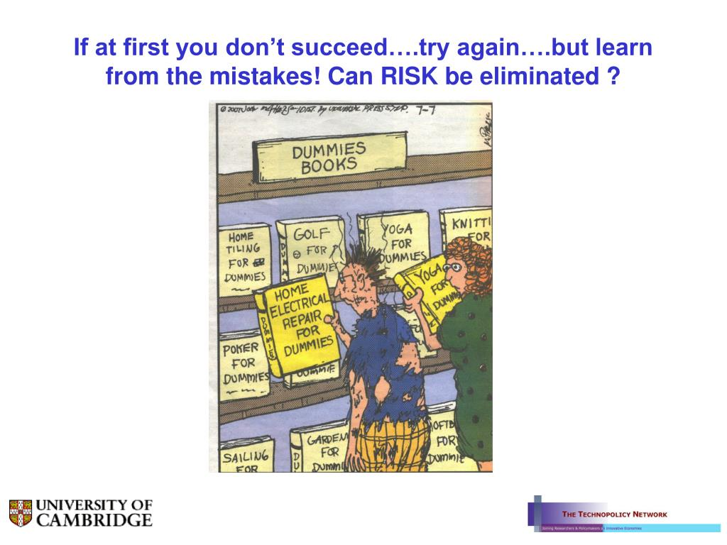 If at first you don't succeed….try again….but learn from the mistakes! Can RISK be eliminated ?