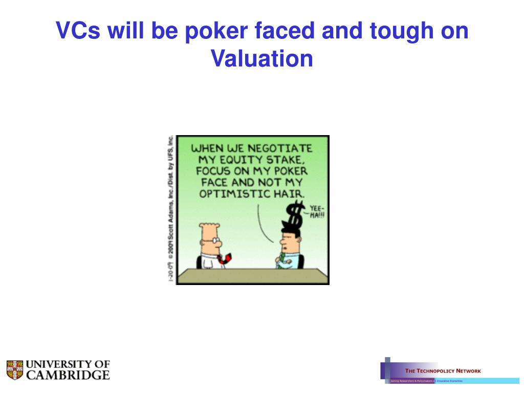 VCs will be poker faced and tough on Valuation