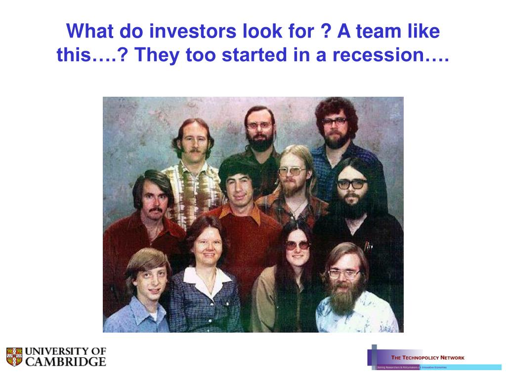 What do investors look for ? A team like this….? They too started in a recession….