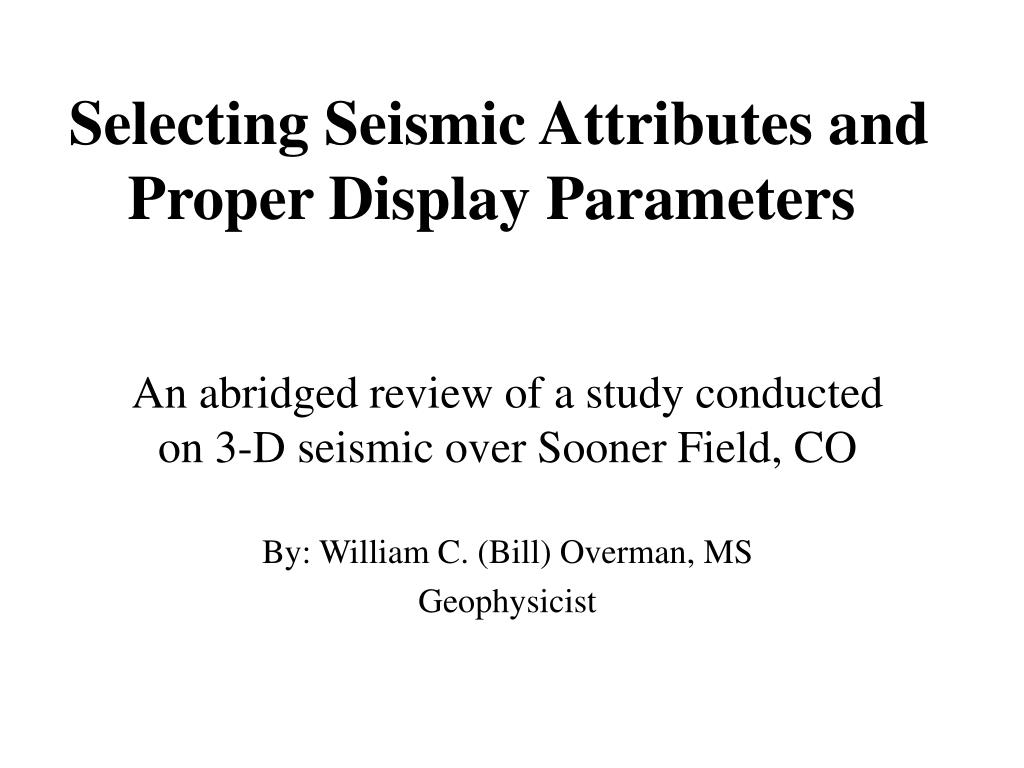 selecting seismic attributes and proper display parameters l.