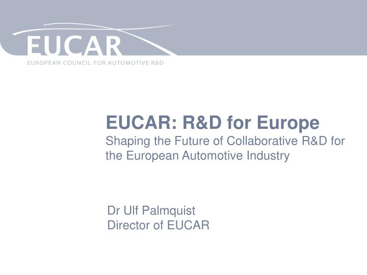 eucar r d for europe shaping the future of collaborative r d for the european automotive industry n.