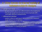 4 other threats to internal validity of between subjects designs