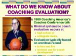 what do we know about coaching evaluation