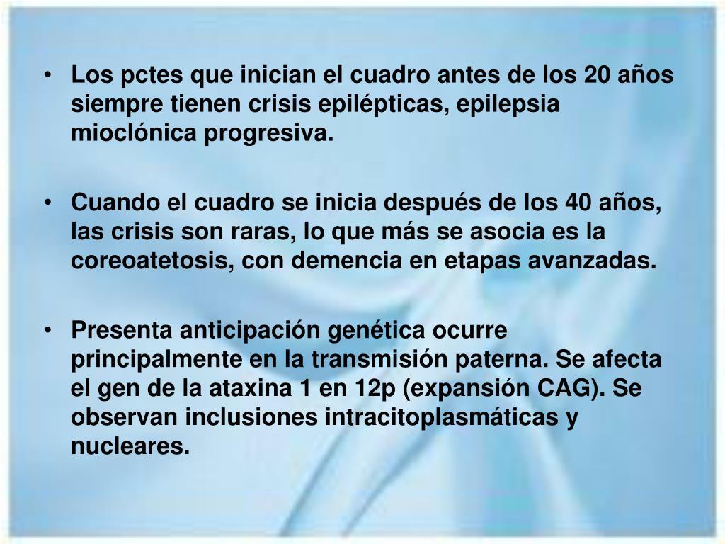 Los pctes que inician el cuadro antes de los 20 años siempre tienen crisis epilépticas, epilepsia mioclónica progresiva.