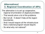 alternatives 3 regional coordination of apis