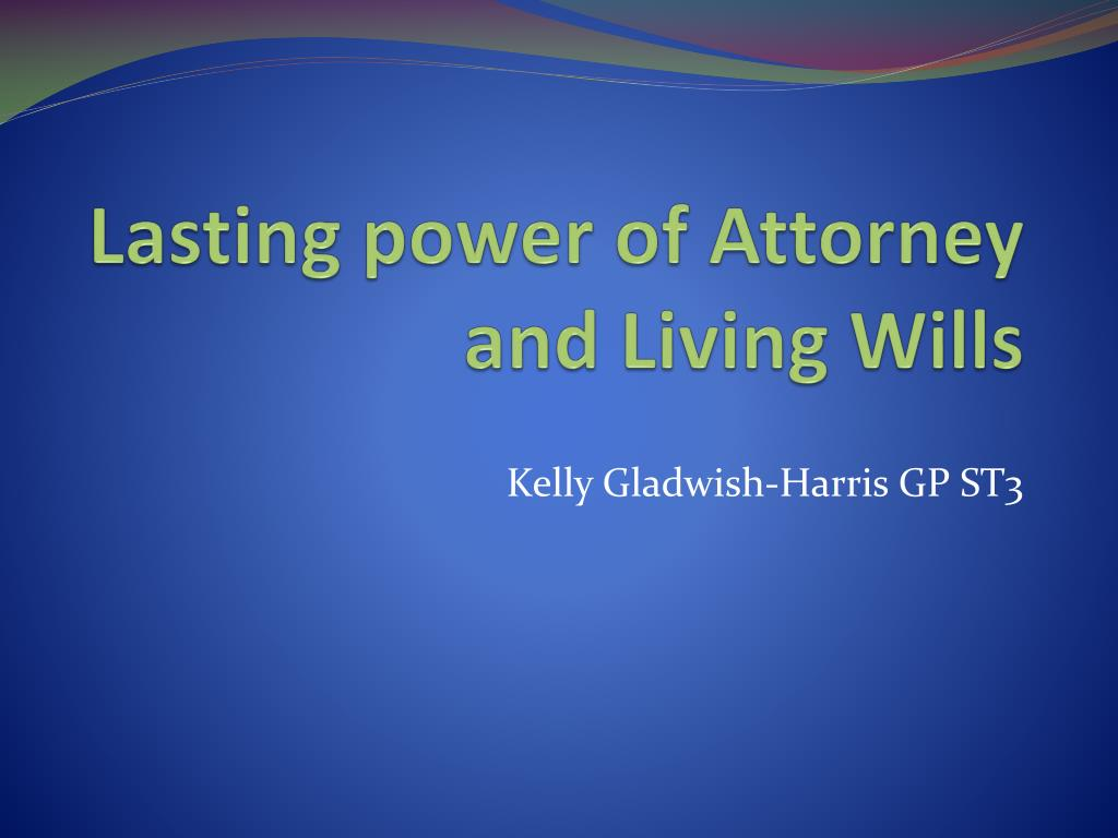 lasting power of attorney and living wills l.