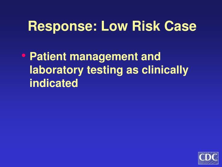 Response: Low Risk Case