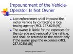 impoundment of the vehicle operator is not owner