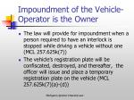 impoundment of the vehicle operator is the owner
