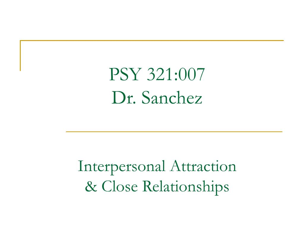 psy 321 007 dr sanchez interpersonal attraction close relationships l.