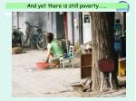 and yet there is still poverty