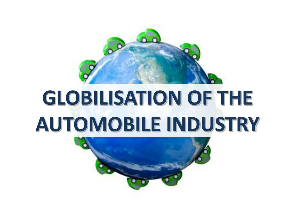 GLOBILISATION OF THE AUTOMOBILE INDUSTRY