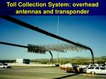 toll collection system overhead antennas and transponder
