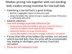 median pricing rule together with non binding bids creates strong incentive for low ball bids