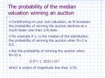 the probability of the median valuation winning an auction
