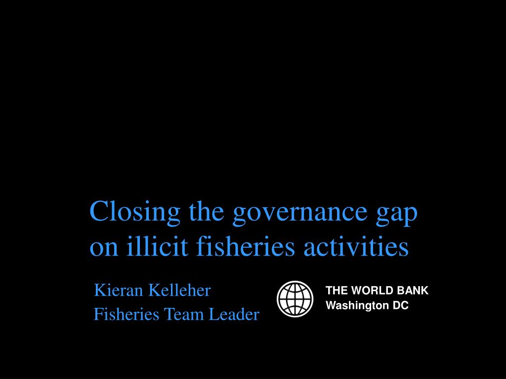 closing the governance gap on illicit fisheries activities l.
