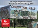 tackling corruption in fisheries world bank iucn workshop 2008