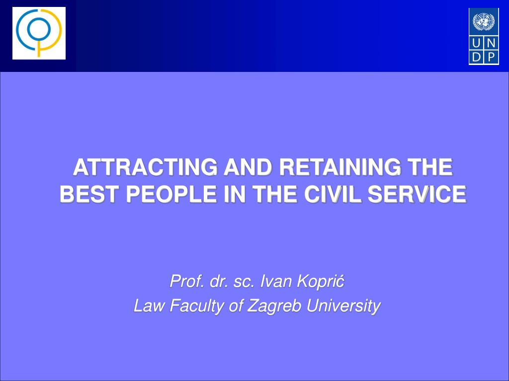 attracting and retaining the best people in the civil service l.