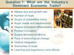 question 1 what are the industry s dominant economic traits
