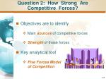 question 2 how strong are competitive forces