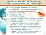 question 7 does the outlook for the industry offer an attractive opportunity
