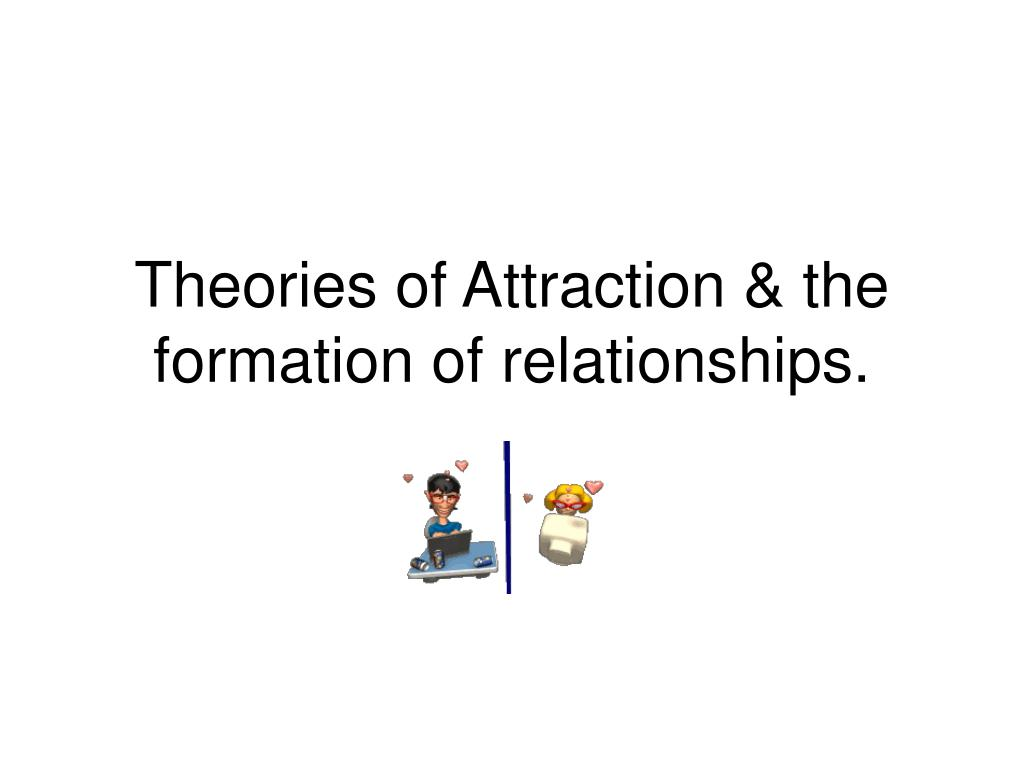 theories of attraction the formation of relationships l.