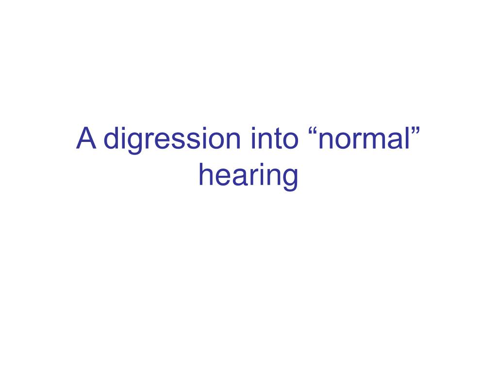 """A digression into """"normal"""" hearing"""
