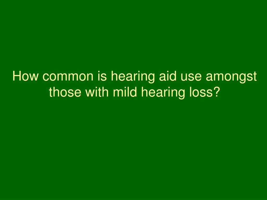 How common is hearing aid use amongst those with mild hearing loss?